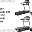 The Best Treadmill For Home Use_ Treadmill reviews