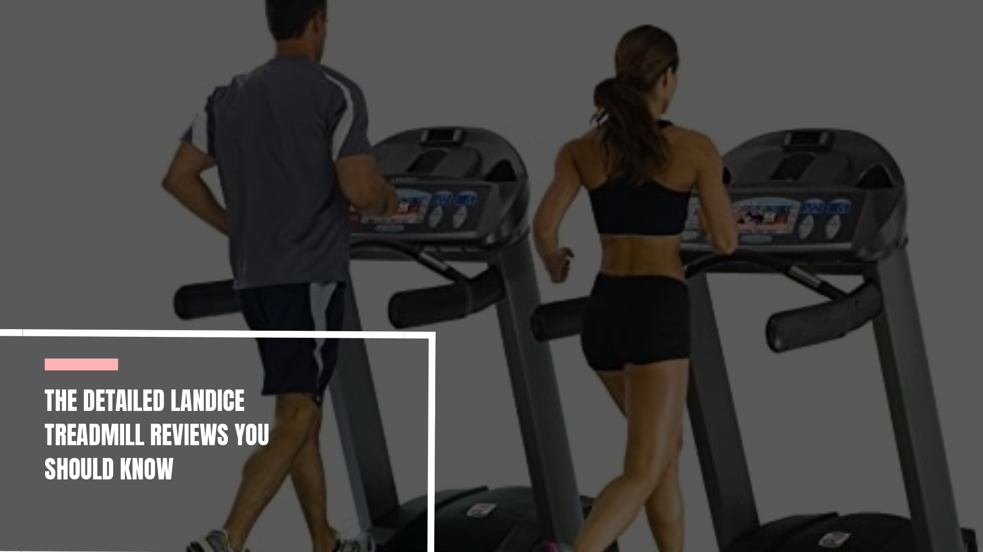 The Detailed Landice Treadmill Reviews You Should Know